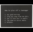 Sort metalskilt med hvid tekst - How to piss off a teenager